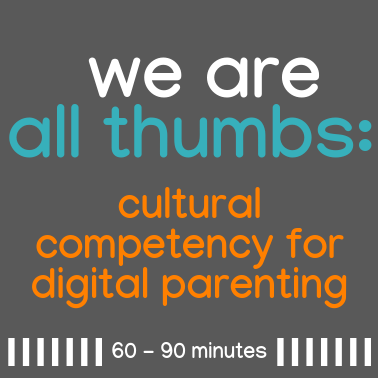 We are All Thumbs: Cultural Competency for Digital Parenting