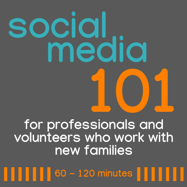 Social Media 101: For Professionals and Volunteers who Work with New Families