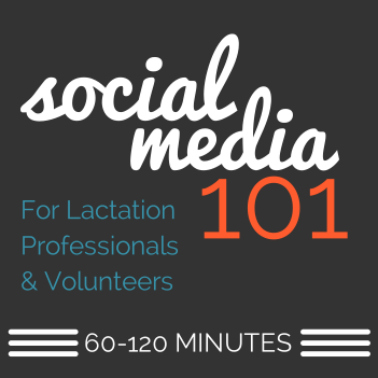 Social Media 101: For Lactation Professionals and Volunteers