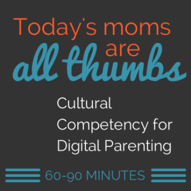 Today's Moms are All Thumbs: Cultural Competency for Digital Parenting